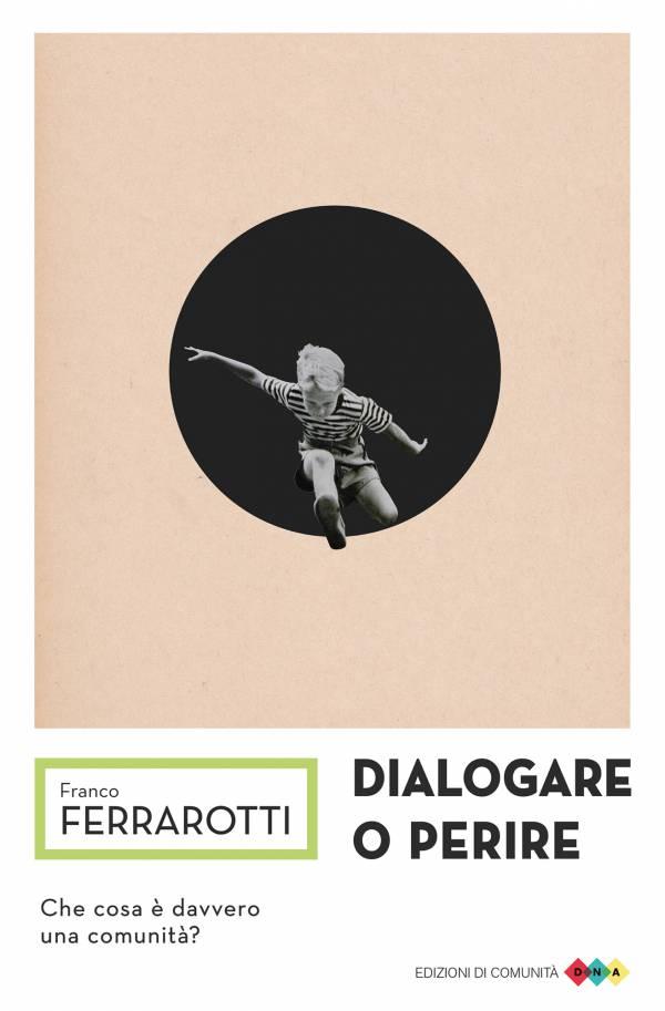 Dialogare o perire – Franco Ferrarotti