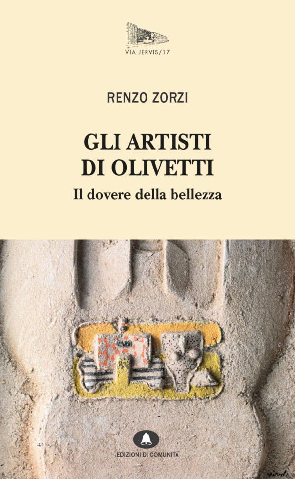Gli artisti di Olivetti - Il dovere della bellezza - Renzo Zorzi