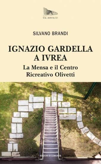 Ignazio Gardella a Ivrea. La Mensa e il Centro Ricreativo Olivetti - Silvano Brandi - Cover