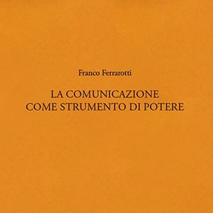 La comunicazione come strumento di potere – Franco Ferrarotti
